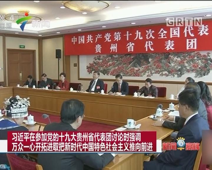 习近平在参加党的十九大贵州省代表团讨论时强调 万众一心开拓进取把新时代中国特色社会主义推向前进