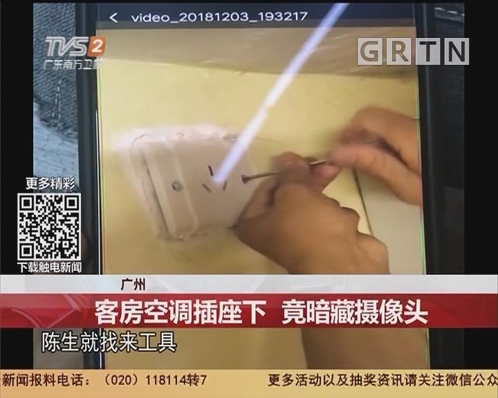 广州:客房空调插座下 竟暗藏摄像头