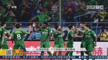 比埃拉传射 北京国安2-1重庆斯威