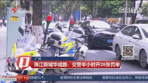 广州 珠江新城华成路:交警半小时开26张罚单