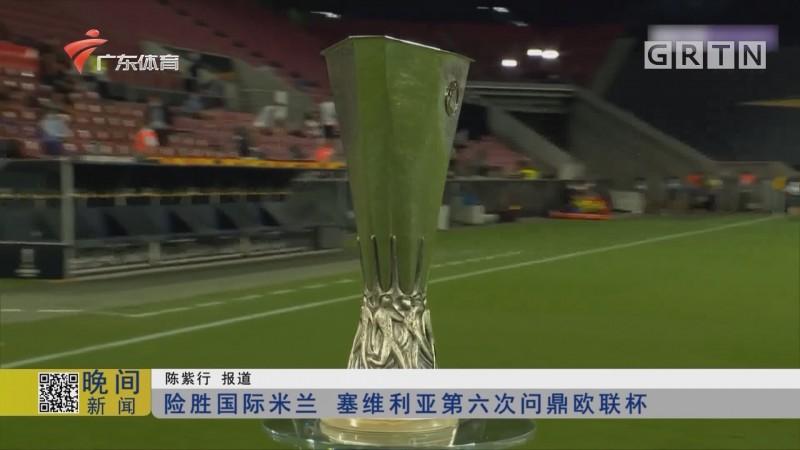 险胜国际米兰 塞维利亚第六次问鼎欧联杯